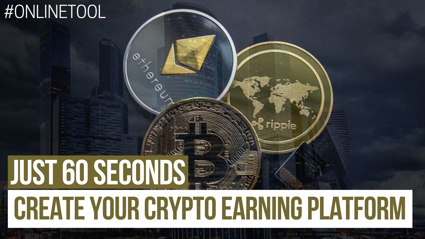 Just 60 Seconds ! This Online Cloud based Software will create a stunning Crypto Earning Platform for you
